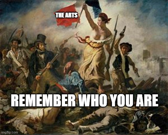 "Delacriox's ""Liberty Leading the People"" with ""The Arts"" on her flag and ""Remember Who You Are"" below"