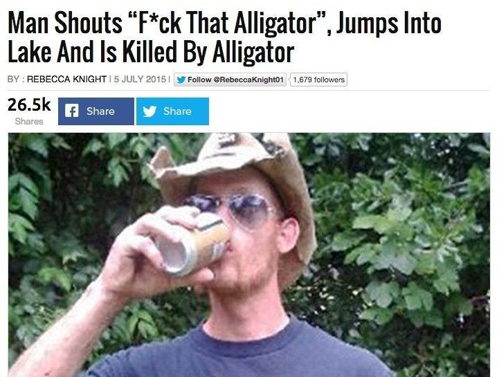 "A news story by Rebecca Knight entitled ""Man Shouts 'Fuck That Alligator,' Jumps Into Lake And Is Killed By Alligator,"" accompanied by a photo of the man in a straw cowboy hat and sunglassses drinking a beer."
